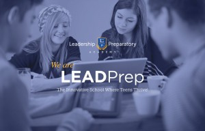 We are LEADPrep, The Innovative School Where Teens Thrive!